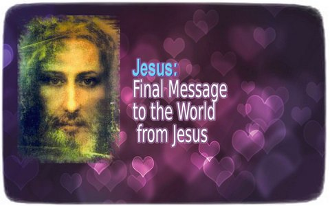 Final Message to the World from Jesus