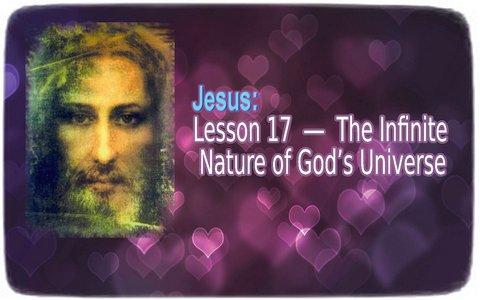 Jesus: Lesson 17: The Infinite Nature of God's Universe