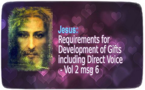 Jesus ― Requirements for Development of Gifts including Direct Voice
