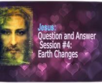 Question and Answer Session #4: Earth Changes