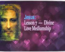 Jesus ― Lesson 7 - Divine Love Mediumship