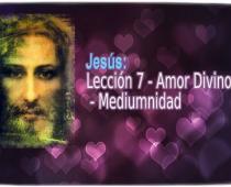 Jesús: Lección 7 ― Amor Divino -  Mediumnidad