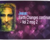 Jesus: Earth Changes continued - Vol 2 msg 2